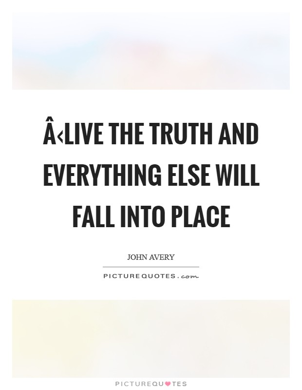 Â‹Live the truth and everything else will fall into place Picture Quote #1