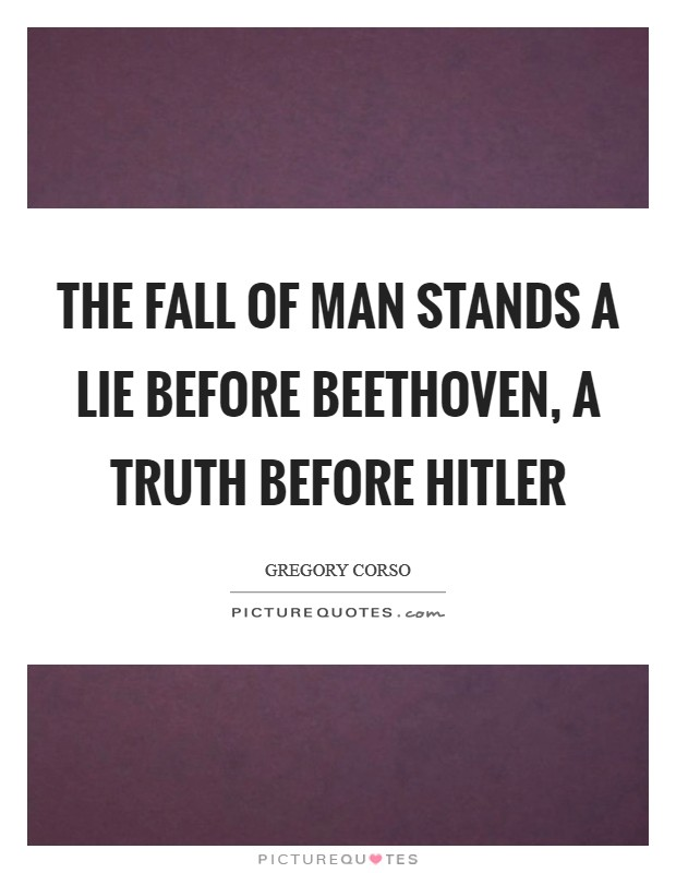 The fall of man stands a lie before Beethoven, a truth before Hitler Picture Quote #1