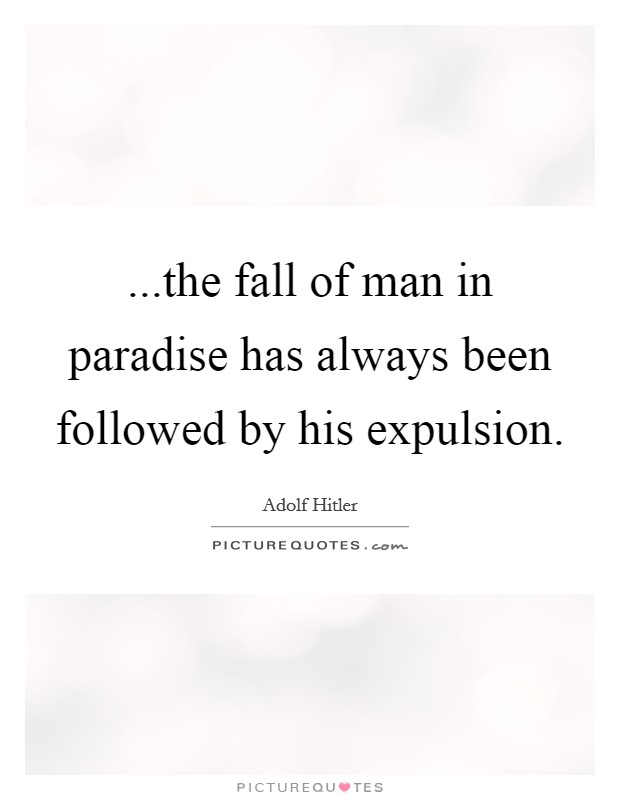 ...the fall of man in paradise has always been followed by his expulsion Picture Quote #1