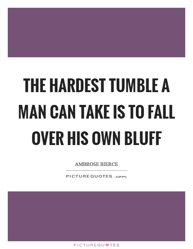 The hardest tumble a man can take is to fall over his own bluff Picture Quote #1