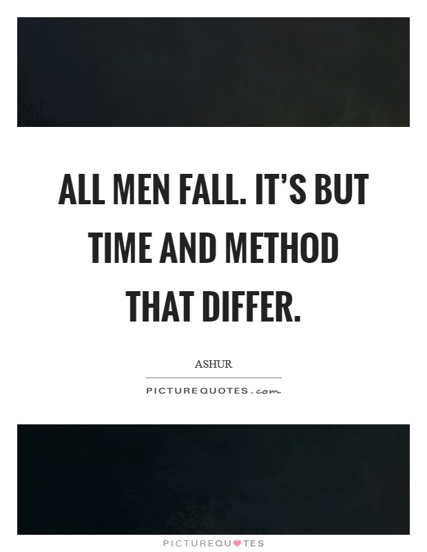 All men fall. It's but time and method that differ Picture Quote #1