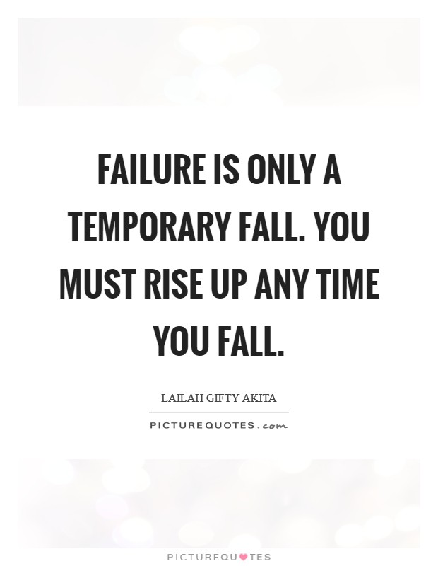 Failure is only a temporary fall. You must rise up any time you fall Picture Quote #1