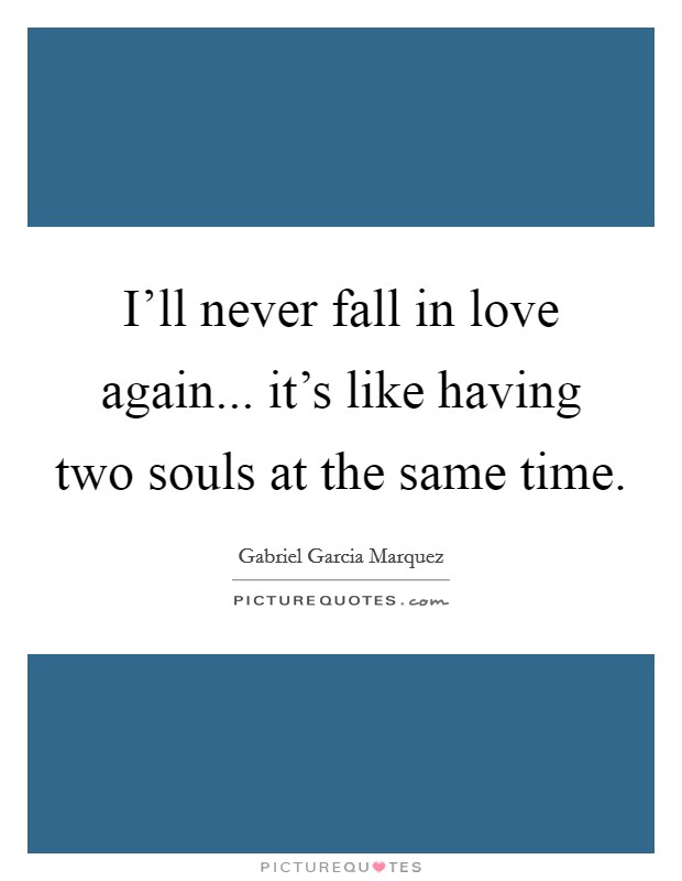 I'll never fall in love again... it's like having two souls at the same time Picture Quote #1