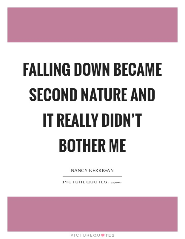Falling down became second nature and it really didn't bother me Picture Quote #1