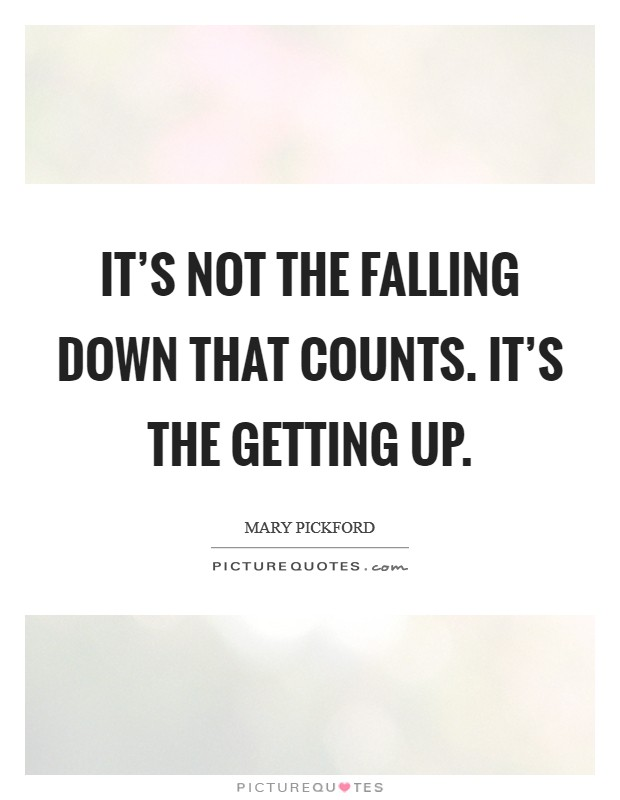 It's not the falling down that counts. It's the getting up Picture Quote #1