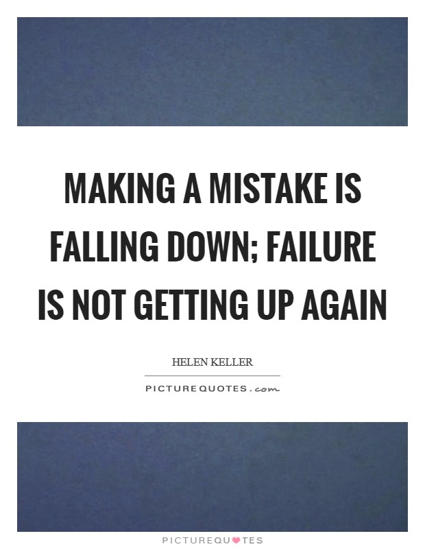 Making a mistake is falling down; failure is not getting up again Picture Quote #1