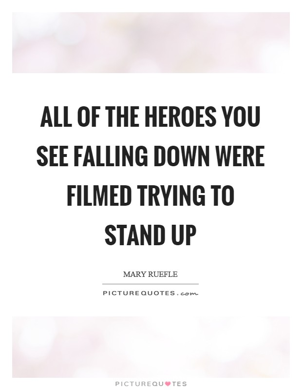 All of the heroes you see falling down were filmed trying to stand up Picture Quote #1