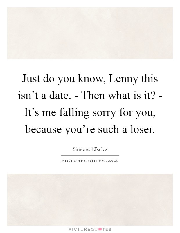 how to know if youre dating a loser Everyone knows a loser when they see one — that is, until they're dating one check out these signs that might help you figure out if you're dating a loser is he a loser.