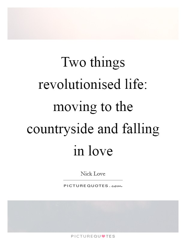 Two things revolutionised life: moving to the countryside and falling in love Picture Quote #1