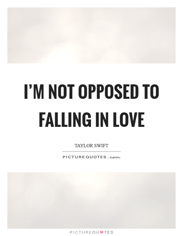I'm not opposed to falling in love Picture Quote #1