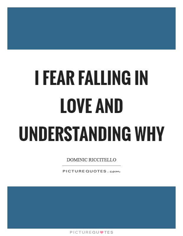 I Fear Falling In Love And Understanding Why