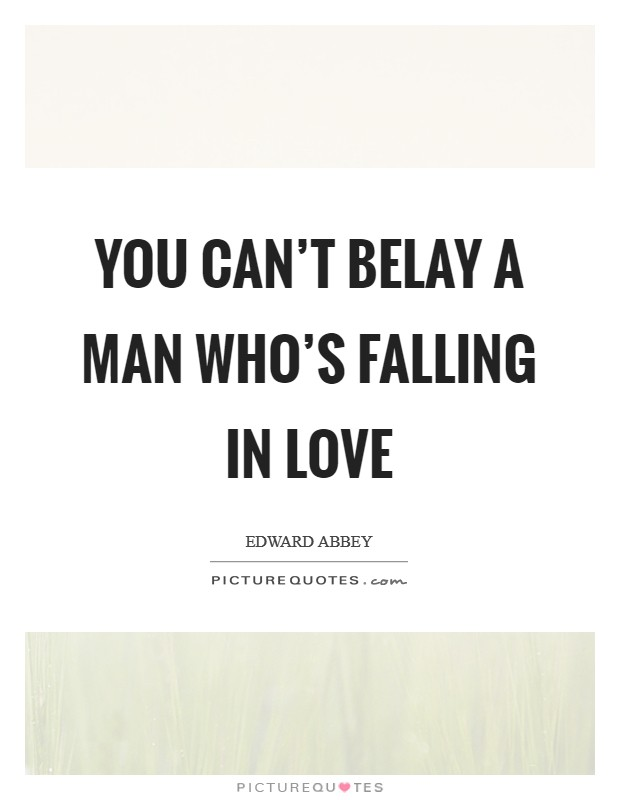 You can't belay a man who's falling in love Picture Quote #1