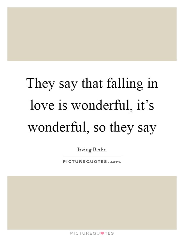 They say that falling in love is wonderful, it's wonderful, so they say Picture Quote #1