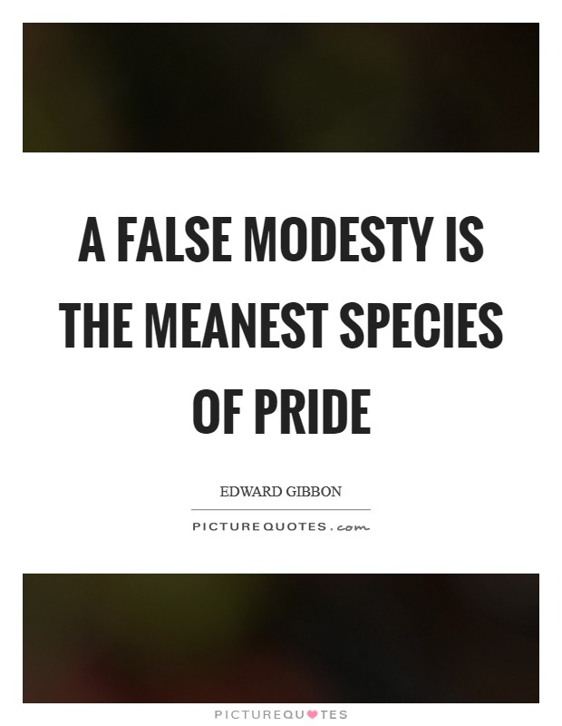 A false modesty is the meanest species of pride Picture Quote #1