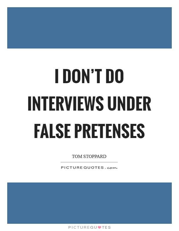 I don't do interviews under false pretenses Picture Quote #1
