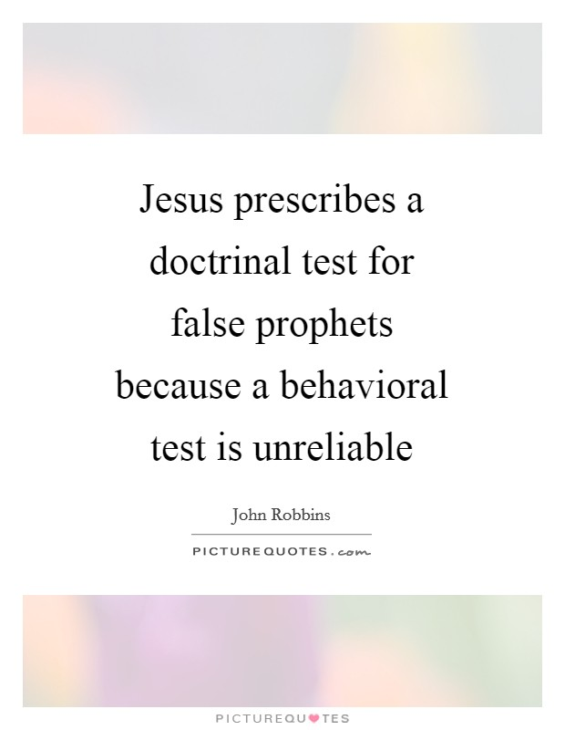 Jesus prescribes a doctrinal test for false prophets because a behavioral test is unreliable Picture Quote #1