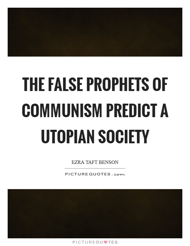 The false prophets of Communism predict a utopian society Picture Quote #1