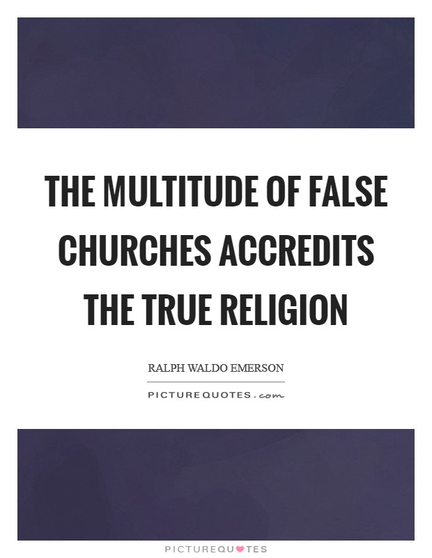The multitude of false churches accredits the true religion Picture Quote #1