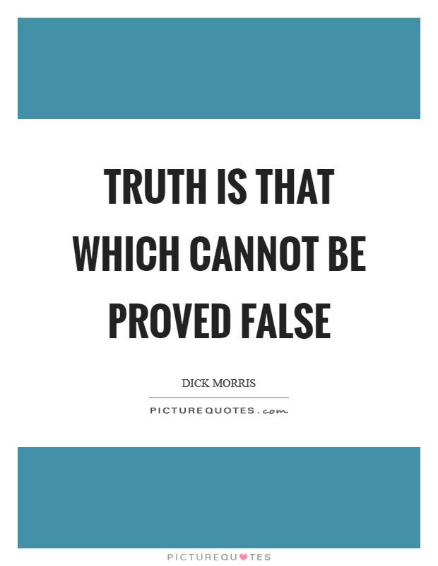 Truth is that which cannot be proved false Picture Quote #1