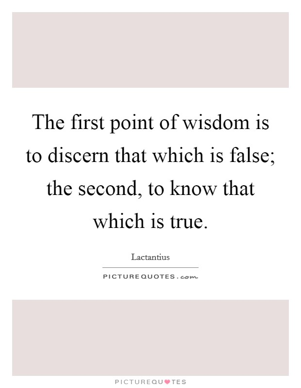 The first point of wisdom is to discern that which is false; the second, to know that which is true. Picture Quote #1