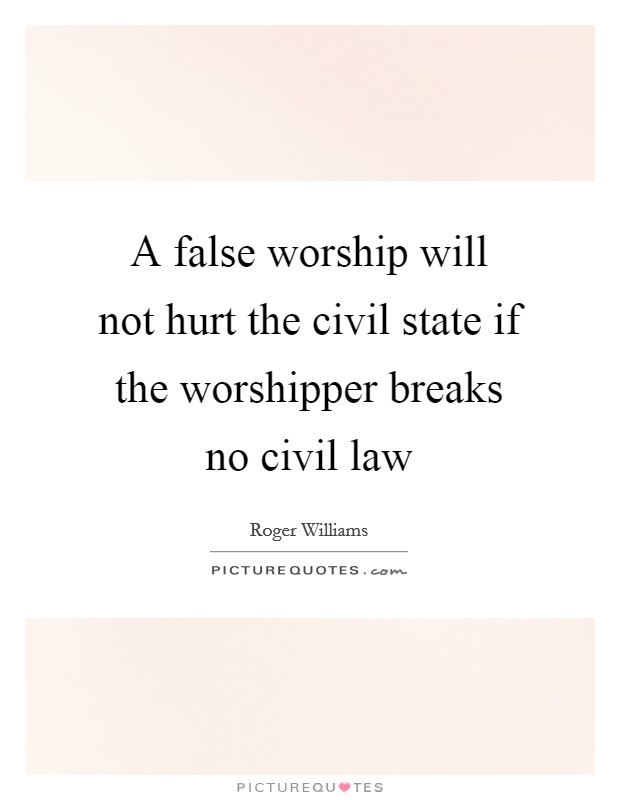 A false worship will not hurt the civil state if the worshipper breaks no civil law Picture Quote #1