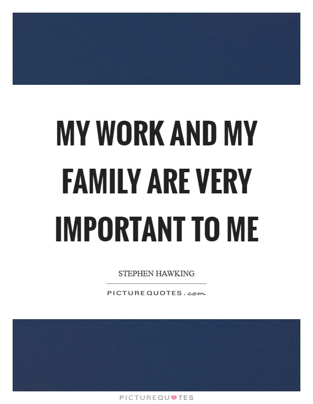 My work and my family are very important to me Picture Quote #1