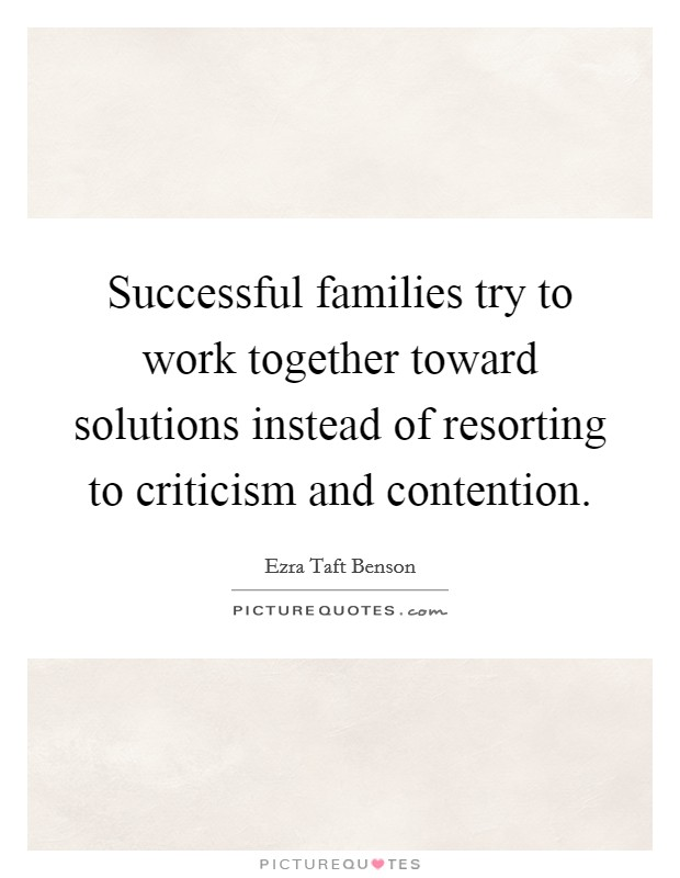 Successful families try to work together toward solutions instead of resorting to criticism and contention Picture Quote #1