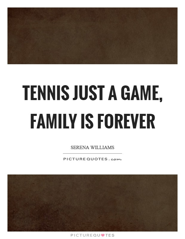 Tennis just a game, family is forever Picture Quote #1