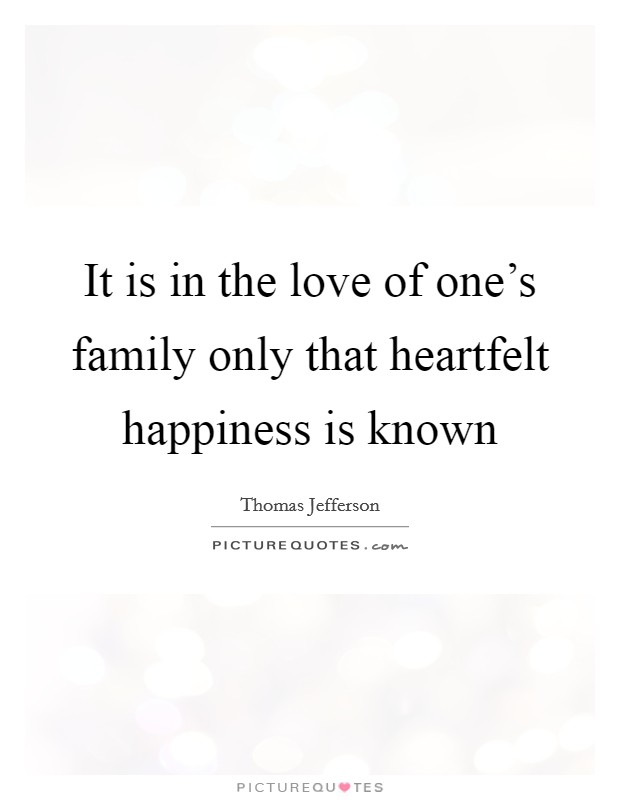 It is in the love of one's family only that heartfelt happiness is known Picture Quote #1