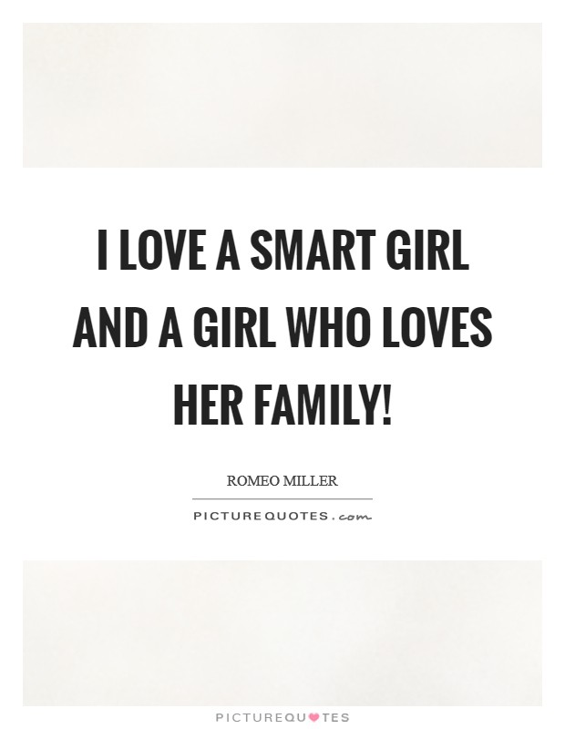 I love a smart girl and a girl who loves her family ...