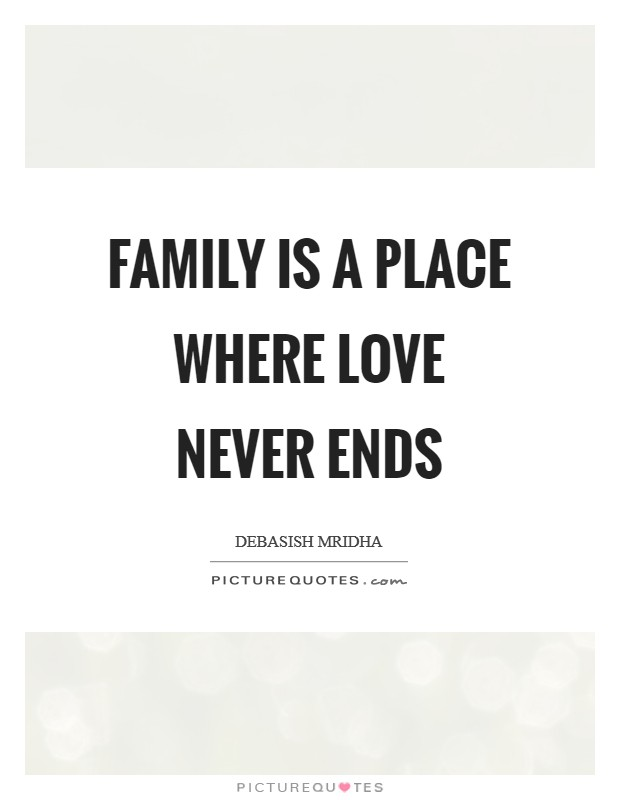 Family is a place where love never ends Picture Quote #1