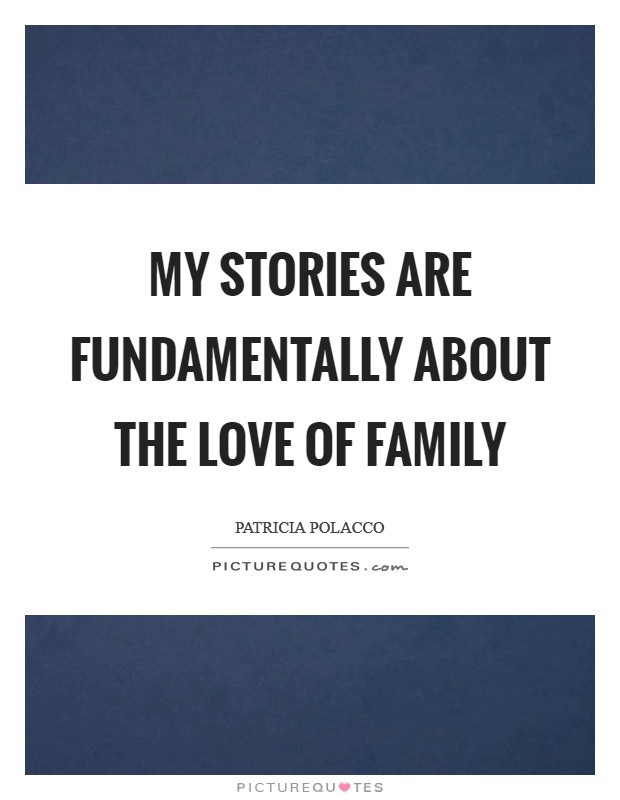 My stories are fundamentally about the love of family Picture Quote #1