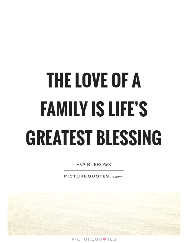 The love of a family is life's greatest blessing Picture Quote #1
