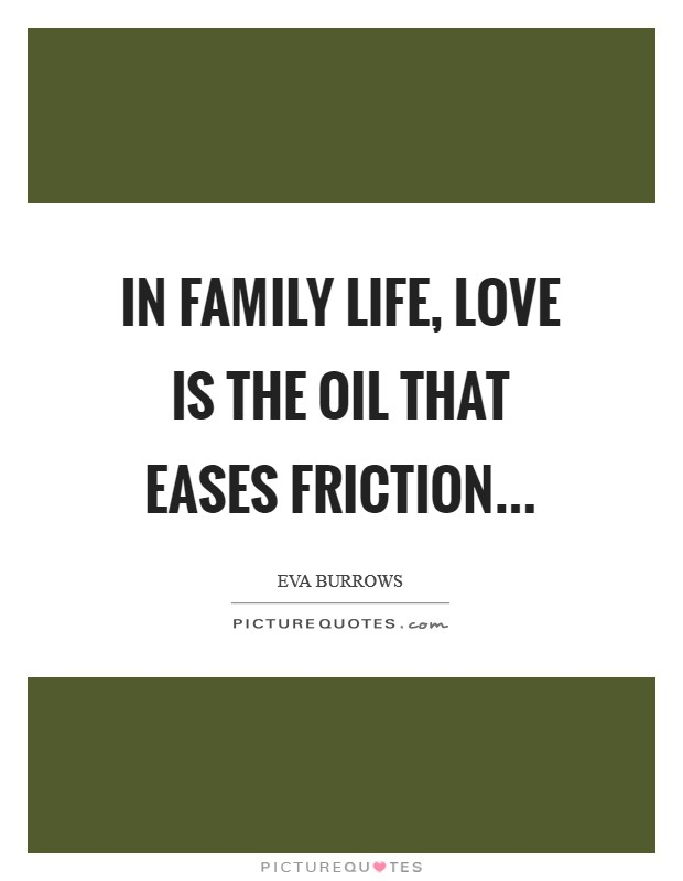 In family life, love is the oil that eases friction Picture Quote #1