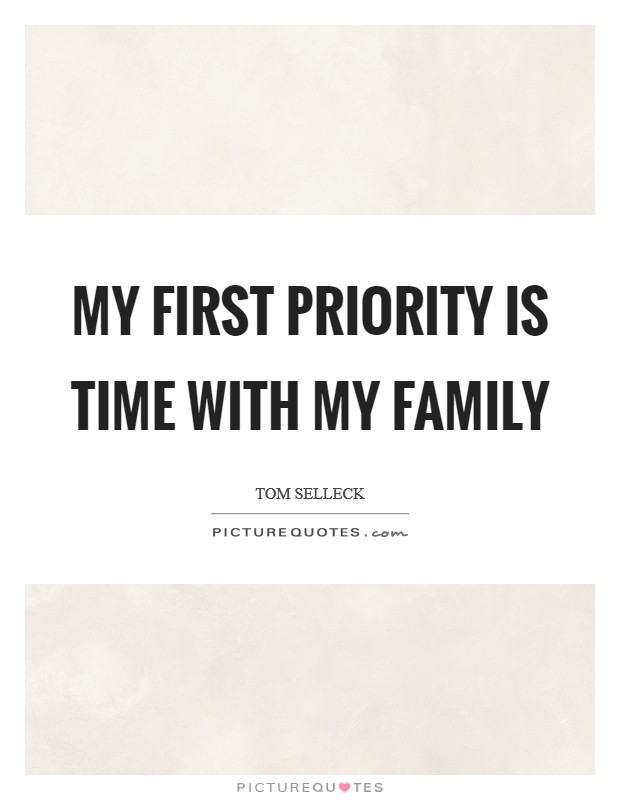 My first priority is time with my family Picture Quote #1