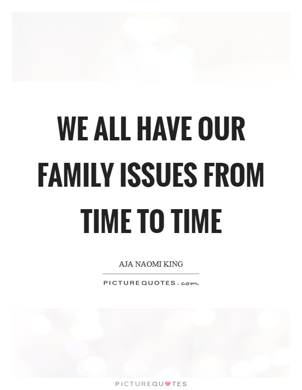 We all have our family issues from time to time Picture Quote #1