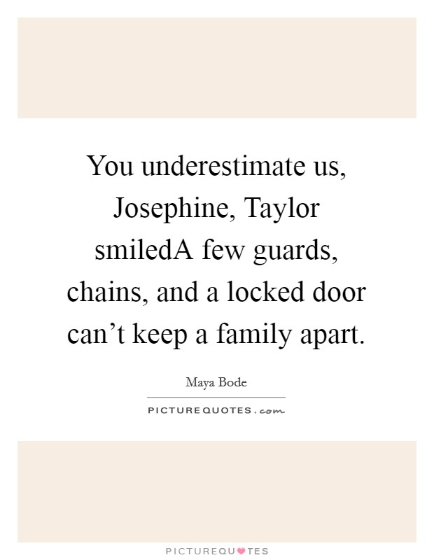You underestimate us Josephine Taylor smiledA few guards chains and a locked  sc 1 st  PictureQuotes.com & Locked Door Quotes u0026 Sayings | Locked Door Picture Quotes pezcame.com