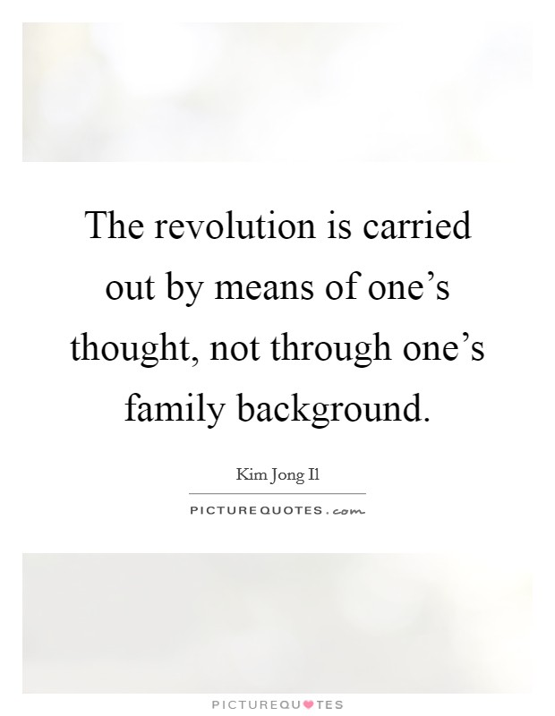 The revolution is carried out by means of one's thought, not through one's family background Picture Quote #1