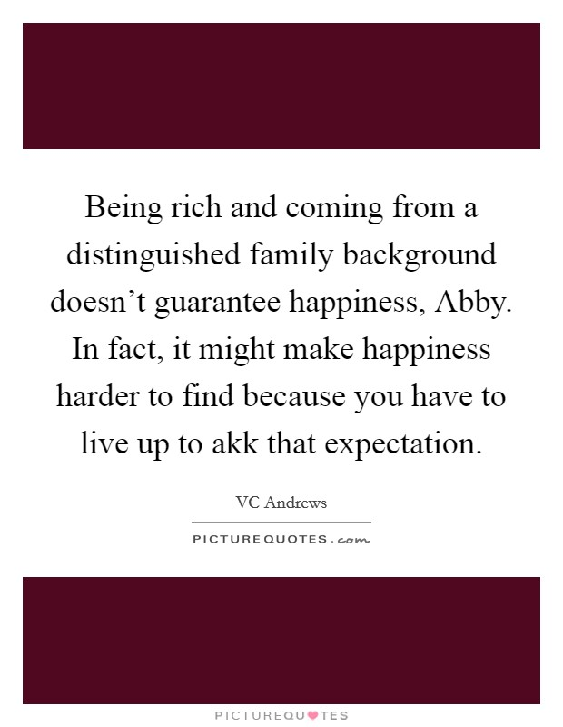 Being Rich And Coming From A Distinguished Family Background Doesnu0027t  Guarantee Happiness, Abby. In Fact, It Might Make Happiness Harder To Find  Because You ...