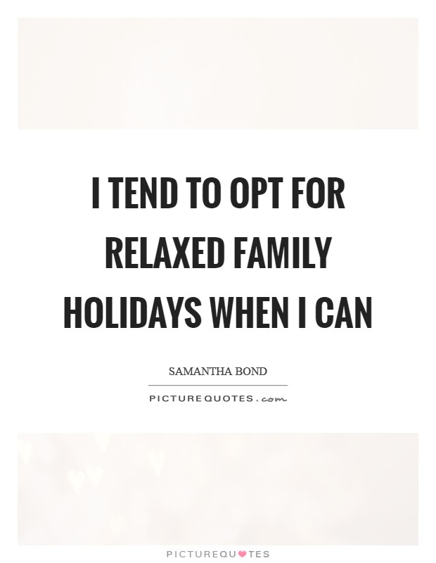 I tend to opt for relaxed family holidays when I can ...