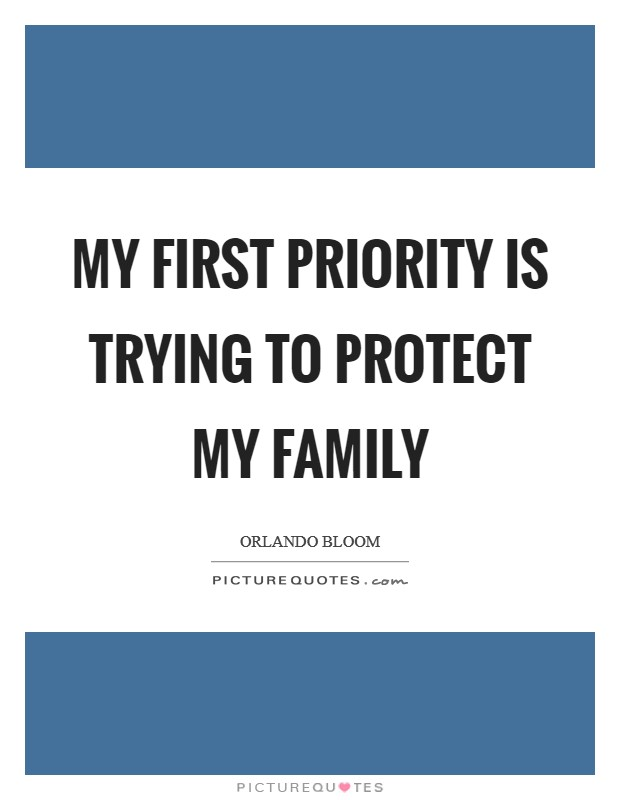 My first priority is trying to protect my family Picture Quote #1