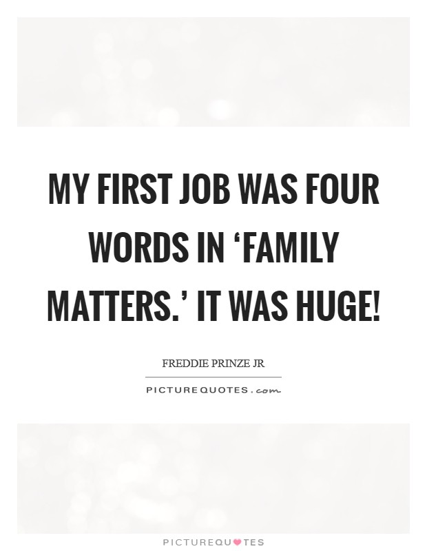 My first job was four words in 'Family Matters.' It was huge! Picture Quote #1