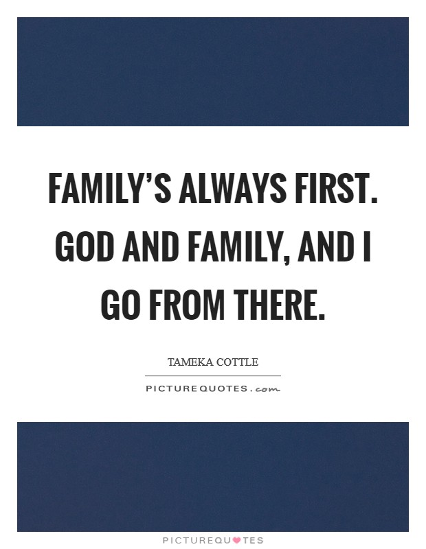 Family's always first. God and family, and I go from there Picture Quote #1