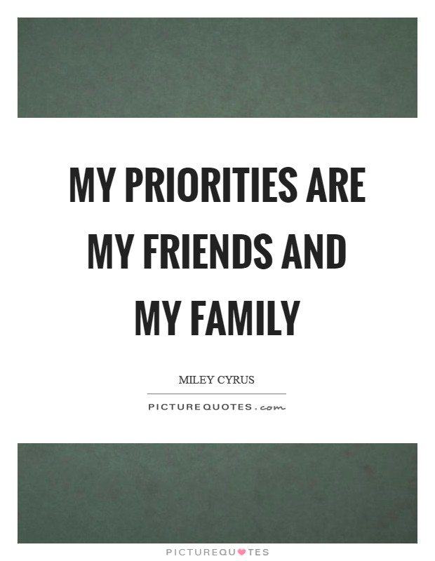 My priorities are my friends and my family Picture Quote #1