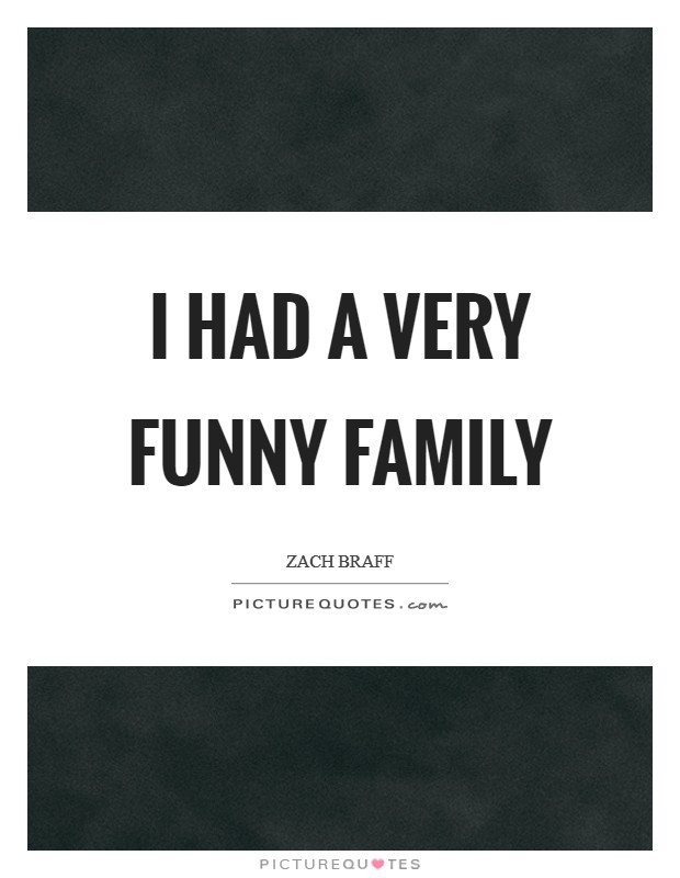 I had a very funny family Picture Quote #1