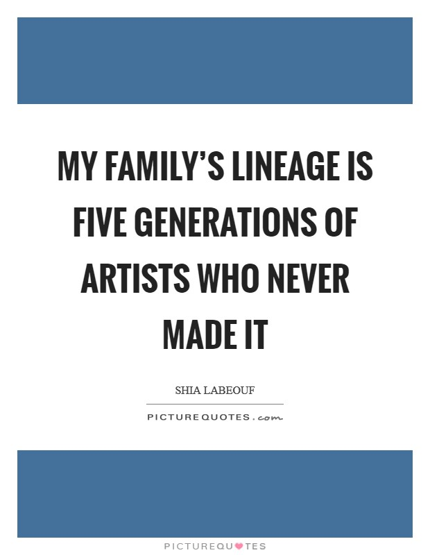 My family's lineage is five generations of artists who never made it Picture Quote #1