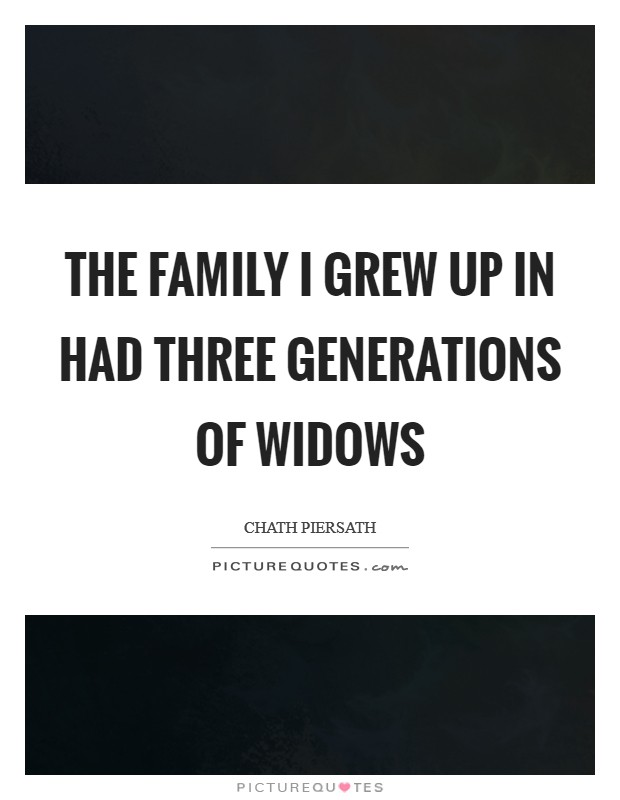 The family I grew up in had three generations of widows Picture Quote #1