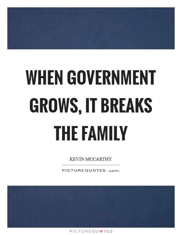 When government grows, it breaks the family Picture Quote #1