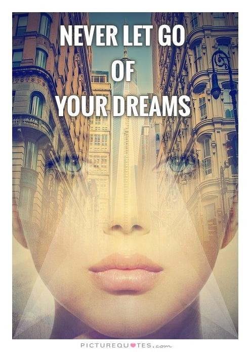 Never let go of your dream Picture Quote #1
