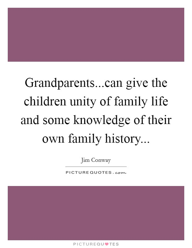 Grandparents...can give the children unity of family life and some knowledge of their own family history Picture Quote #1